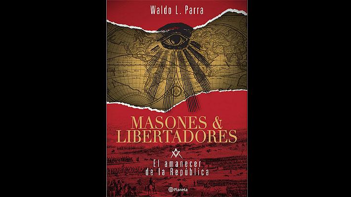 """""""Masones & Libertadores"""": la novela que redescubre el plan secreto de la emancipación americana"""